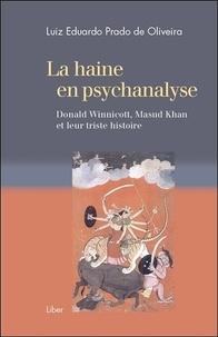 Luiz Eduardo Prado de Oliveira - La haine en psychanalyse - Donald Winnicott, Masud Khan et leur triste histoire.