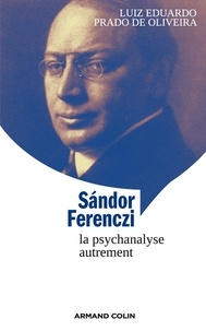 Luiz Eduardo Prado de Oliveira - Sándor Ferenczi - La psychanalyse autrement.