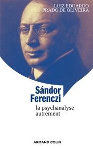 Luiz Eduardo Prado de Oliveira - Sandor Ferenczi - La psychanalyse autrement.