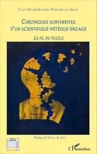 Luiz Hildebrando Pereira da Silva - Chroniques subversives d'un scientifique métèque engagé - Le fil du puzzle.