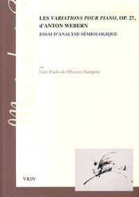 Luiz Paulo de Oliveira Sampaio - Les Variations pour piano, op 27, d'Anton Webern - Essai d'analyse sémiologique.