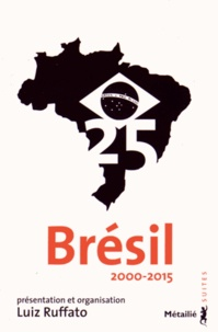 Luiz Ruffato - Brésil 25 - 2000-2015.