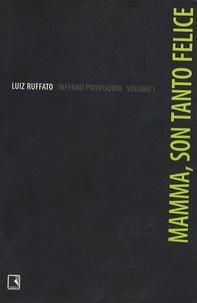 Luiz Ruffato - Inferno Provisorio Tome 1 : Mama, son tanto felice.