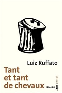 Luiz Ruffato - Tant et tant de chevaux.
