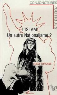 Luiza Toscane - L'islam, un autre nationalisme ?.