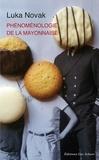 Luka Novak - Phénoménologie de la mayonnaise - Pour un degré zéro de l'âge gastronomique.