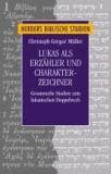 Lukas als Erzähler und Charakter-Zeichner - Gesammelte Studien zum lukanischen Doppelwerk.