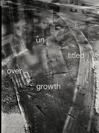 Lukas Hoffmann - Lukas Hoffmann untitled overgrowth.