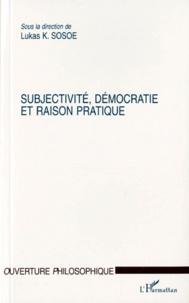 Lukas Sosoe et  Collectif - Subjectivité, démocratie et raison pratique.