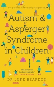 Luke Beardon - Autism and Asperger Syndrome in Childhood - For parents and carers of the newly diagnosed.