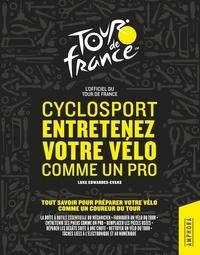 Luke Edwardes-Evans - Cyclosport - Entretenez votre vélo comme un pro - Tout savoir pour préparer votre vélo comme un coureur du tour.