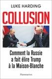Luke Harding - Collusion - Comment la Russie a fait élire Trump à la Maison-Blanche.