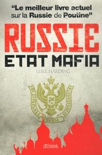Luke Harding - Russie, Etat mafia.