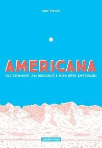 Luke Healy - Americana (ou comment j'ai renoncé à mon rêve américain).