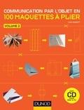 Luke Herriott - Communication par l'objet en 100 maquettes à plier - Volume 2. 1 Cédérom