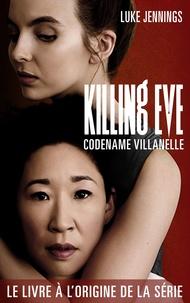 Luke Jennings - Killing Eve 1 - Codename Villanelle - Le roman à l'origine de la série événement !.