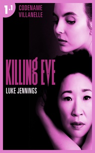Luke Jennings - Killing Eve - Codename Villanelle - Episode 1 - Le roman à l'origine de la série événement !.