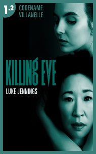 Luke Jennings - Killing Eve - Codename Villanelle - Episode 2 - Le roman à l'origine de la série événement !.