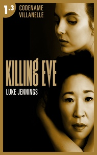 Luke Jennings - Killing Eve - Codename Villanelle - Episode 3 - Le roman à l'origine de la série événement !.