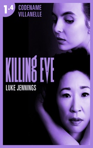 Luke Jennings - Killing Eve - Codename Villanelle - Episode 4 - Le roman à l'origine de la série événement !.