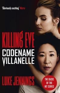 Luke Jennings - Killing Eve: Codename Villanelle - The basis for the BAFTA-winning Killing Eve TV series.