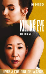 Luke Jennings - Killing Eve - Die for me - Tome 3.