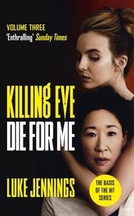 Luke Jennings - Killing Eve: Die For Me - The basis for the BAFTA-winning Killing Eve TV series.