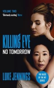 Luke Jennings - Killing Eve: No Tomorrow - The basis for the BAFTA-winning Killing Eve TV series.