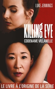 Luke Jennings - Killing Eve Tome 1 : Codename Villanelle.