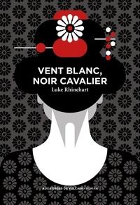 Luke Rhinehart - Vent blanc, noir cavalier.