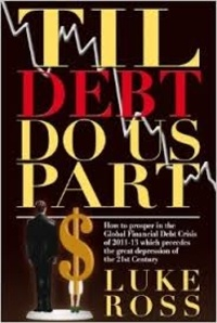 Luke Ross - Til Debt Do Us Part - How to Survive and Prosper in The Great Depression of the XXI Century that follows The Global Financial Crisis.