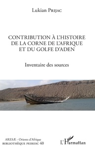 Lukian Prijac - Contribution à l'histoire de la Corne de l'Afrique et du golfe d'Aden - Inventaire des sources.