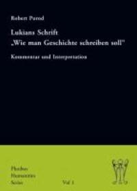 """Lukians Schrift """"Wie man Geschichte schreiben soll"""" - Kommentar und Interpretation."""