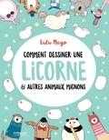 Lulu Mayo et Sophie Schrey - Comment dessiner une licorne & autres animaux mignons.
