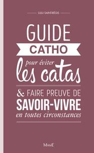 Lulu Saint-Régis - Guide catho pour eviter les catas, et faire preuve de savoir-vivre en toutes circonstances.
