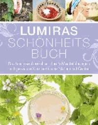 Lumiras Schönheitsbuch - Strahlendes Aussehen durch Mentalübungen und gesunde Kosmetik aus Natur und Garten.