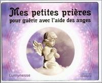 Mes petites prières pour guérir avec l'aide des anges -  Lumynesse |
