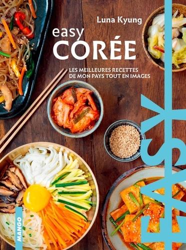 Easy Corée. Les meilleures recettes de mon pays tout en images