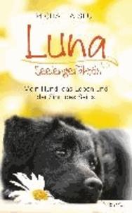 Luna, Seelengefährtin - Mein Hund, das Leben und der Sinn des Seins.