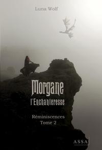 Luna Wolf - Réminiscences Tome 2 : Morgane l'Enchanetresse.