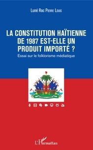 La constitution haïtienne de 1987 est-elle un produit importé ? - Essai sur le folklorisme médiatique.pdf