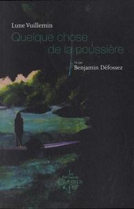 Lune Vuillemin et Benjamin Défossez - Quelque chose de la poussière.
