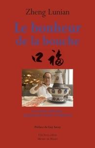 Lunian Zheng - Le bonheur de la bouche - La cuisine chinoise, quintessence d'une civilisation.