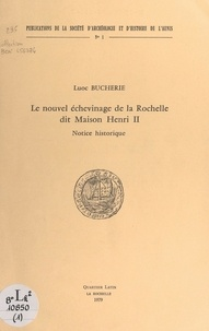 """Luoc Bucherie - Le nouvel échevinage de la Rochelle, dit """"Maison Henri II"""" - Notice historique."""