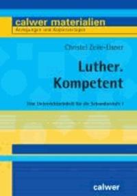 Luther. Kompetent - Eine Unterrichtseinheit für die Sekundarstufe I.