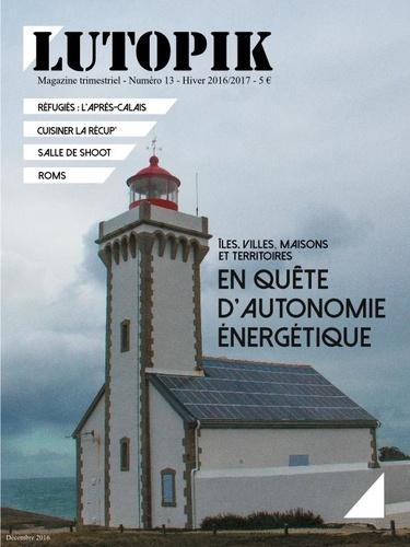 Lutopik magazine - Lutopik N° 13 : Iles, villes, maisons et territoires - En quête d'autonomie énergétique.