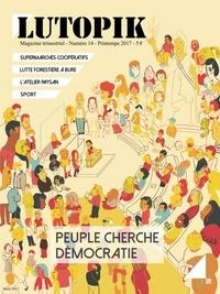 Lutopik magazine - Lutopik N° 14 : Peuple cherche démocratie.