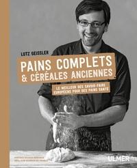 Lutz Geissler - Pains complets & céréales anciennes - Le meilleur des savoir-faire européens pour des pains santé.