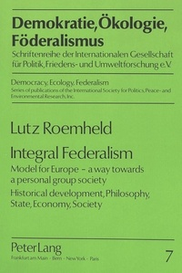 Lutz Roemheld - Integral Federalism - Model for Europe - a way towards a personal group society- Historical development, Philosophy, State, Economy, Society.