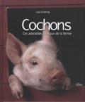 Lutz Schiering - Cochons - Ces adorables animaux de la ferme.